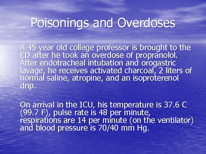 Poisonings and Overdoses A 45 year old college professor is brought to the ED
