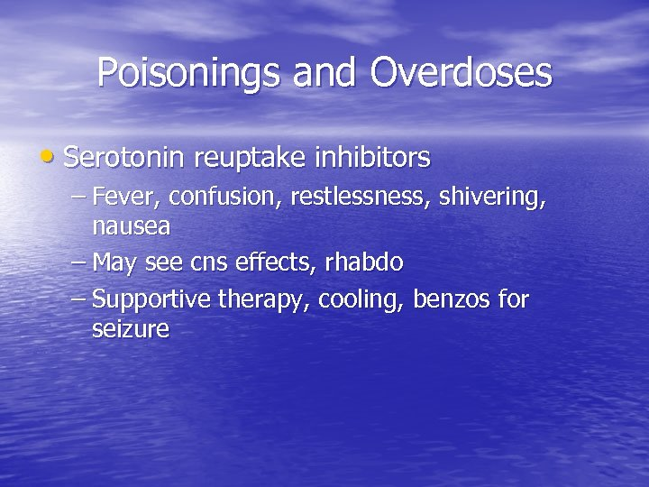 Poisonings and Overdoses • Serotonin reuptake inhibitors – Fever, confusion, restlessness, shivering, nausea –