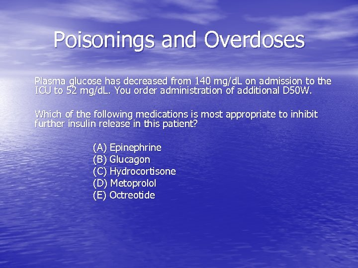 Poisonings and Overdoses Plasma glucose has decreased from 140 mg/d. L on admission to