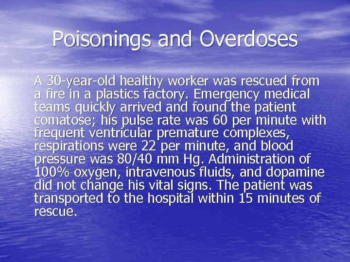 Poisonings and Overdoses A 30 -year-old healthy worker was rescued from a fire in