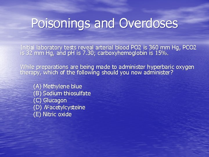 Poisonings and Overdoses Initial laboratory tests reveal arterial blood PO 2 is 360 mm
