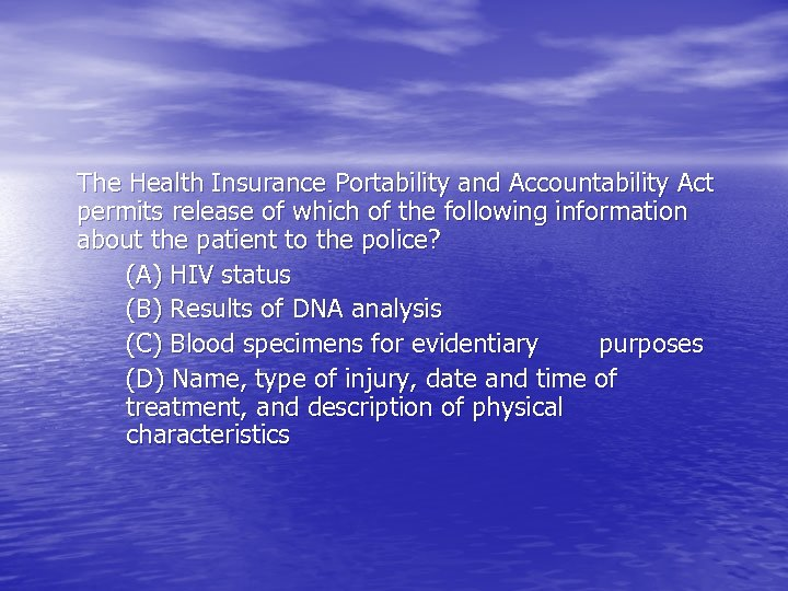 The Health Insurance Portability and Accountability Act permits release of which of the following