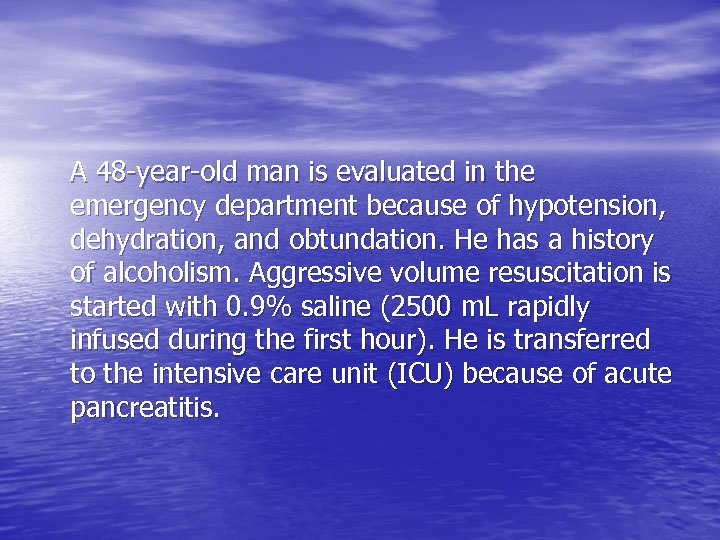 A 48 -year-old man is evaluated in the emergency department because of hypotension, dehydration,