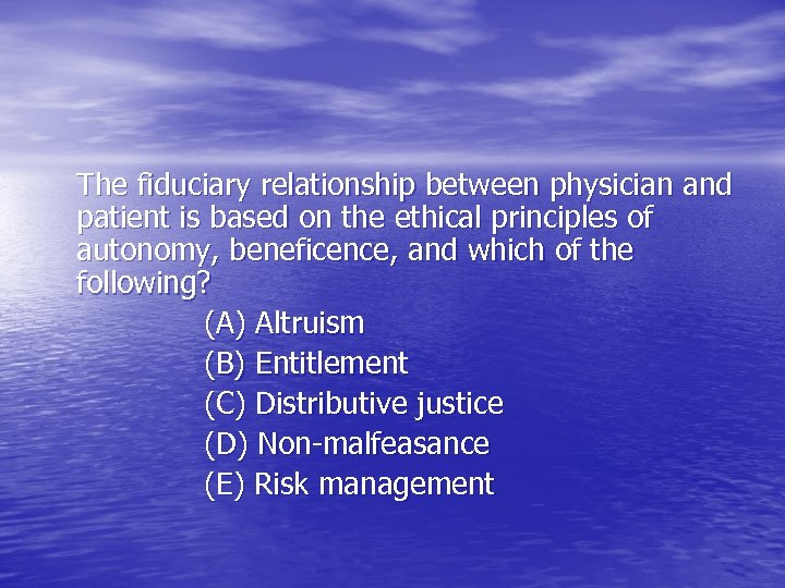 The fiduciary relationship between physician and patient is based on the ethical principles of
