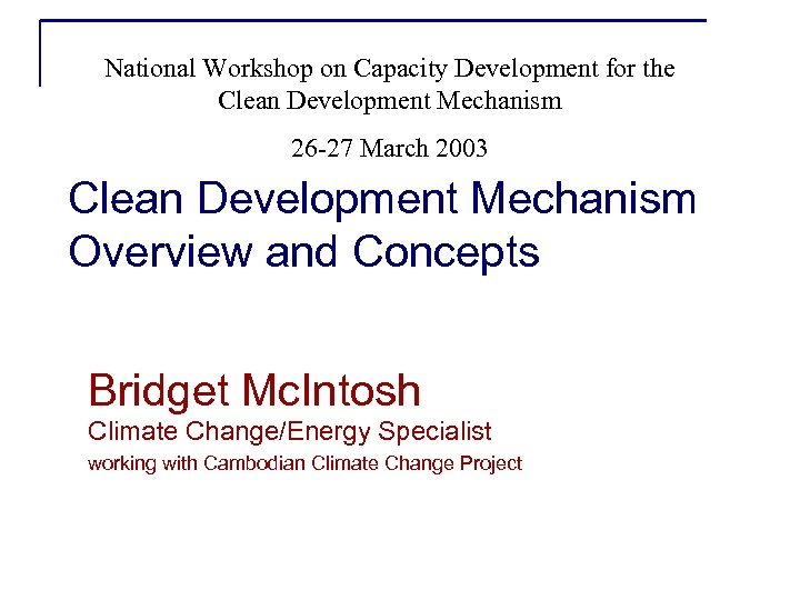 National Workshop on Capacity Development for the Clean Development Mechanism 26 -27 March 2003