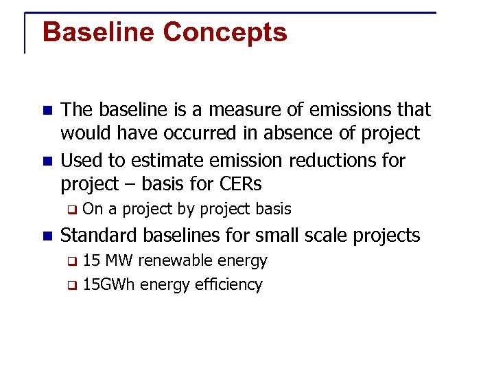 Baseline Concepts The baseline is a measure of emissions that would have occurred in