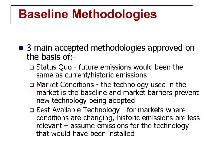Baseline Methodologies n 3 main accepted methodologies approved on the basis of: Status Quo