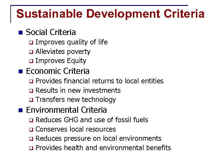 Sustainable Development Criteria n Social Criteria Improves quality of life q Alleviates poverty q
