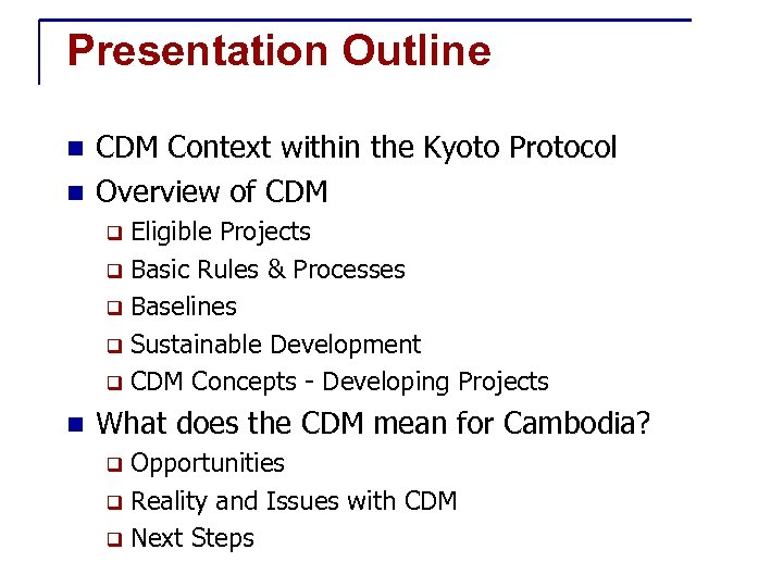 Presentation Outline CDM Context within the Kyoto Protocol n Overview of CDM n Eligible
