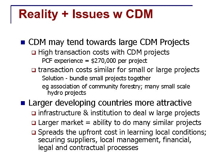 Reality + Issues w CDM n CDM may tend towards large CDM Projects q