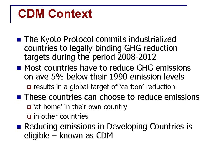 CDM Context The Kyoto Protocol commits industrialized countries to legally binding GHG reduction targets