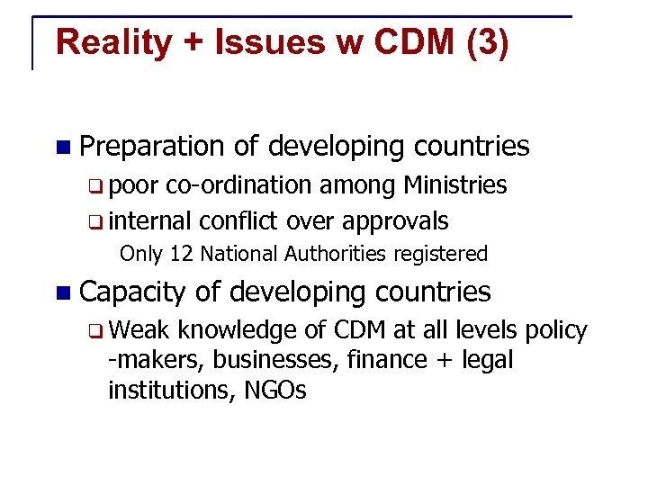 Reality + Issues w CDM (3) n Preparation of developing countries q poor co-ordination
