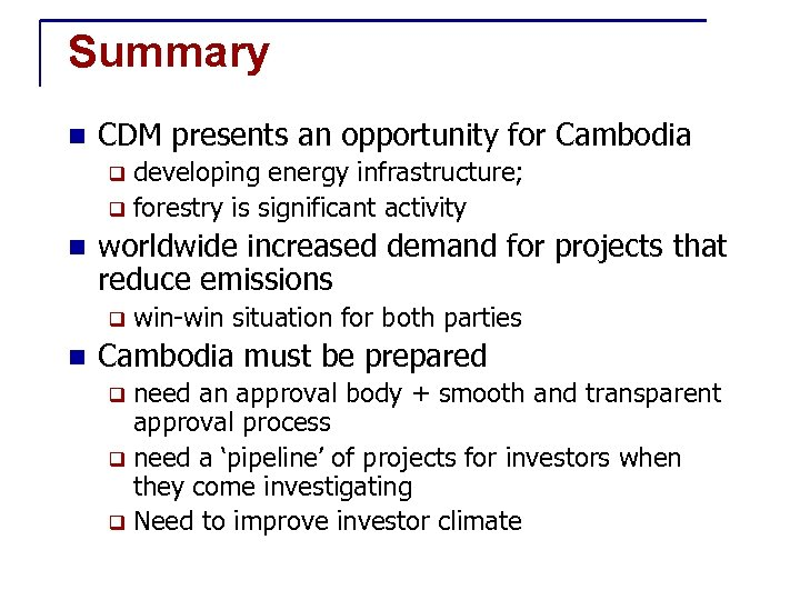 Summary n CDM presents an opportunity for Cambodia developing energy infrastructure; q forestry is
