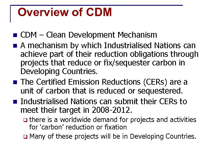 Overview of CDM – Clean Development Mechanism n A mechanism by which Industrialised Nations