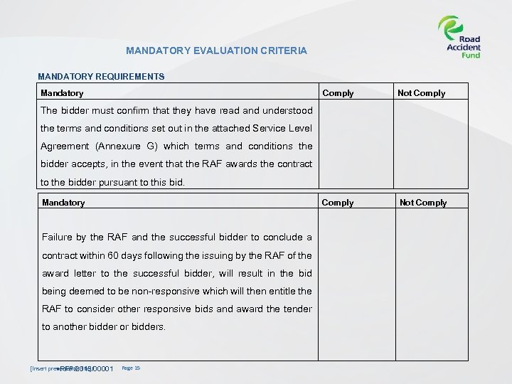 MANDATORY EVALUATION CRITERIA MANDATORY REQUIREMENTS Mandatory Comply Not Comply The bidder must confirm that