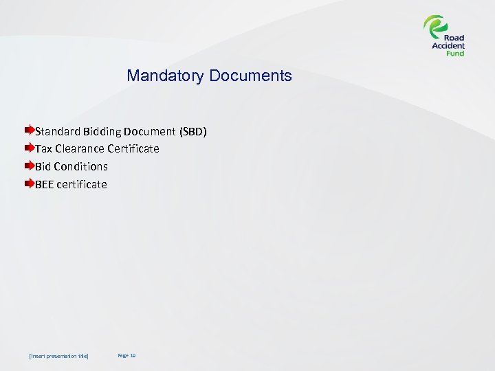Mandatory Documents Standard Bidding Document (SBD) Tax Clearance Certificate Bid Conditions BEE certificate [Insert