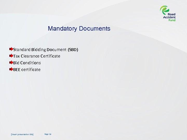 Mandatory Documents Standard Bidding Document (SBD) Tax Clearance Certificate Bid Conditions BEE certificate [Insert