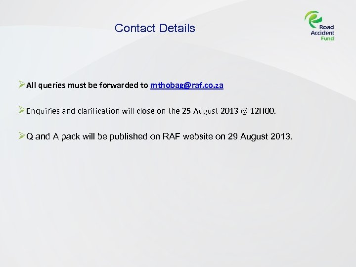 Contact Details ØAll queries must be forwarded to mthobag@raf. co. za ØEnquiries and clarification