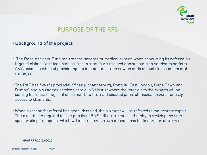 PURPOSE OF THE RFB • Background of the project • The Road Accident Fund