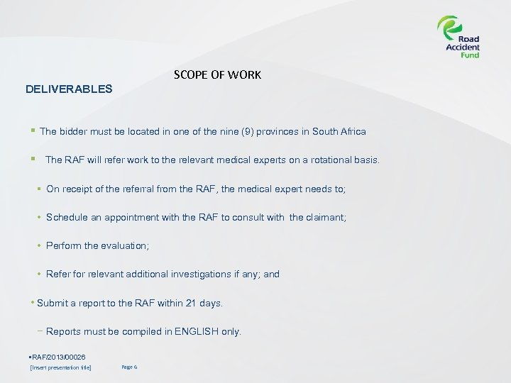SCOPE OF WORK DELIVERABLES § The bidder must be located in one of the