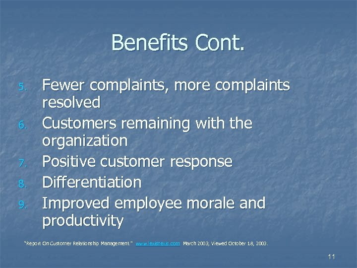 Benefits Cont. 5. 6. 7. 8. 9. Fewer complaints, more complaints resolved Customers remaining