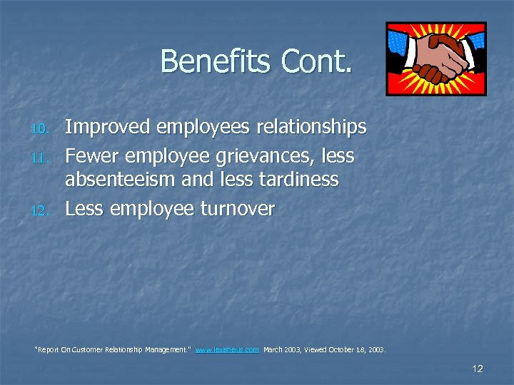 Benefits Cont. 10. 11. 12. Improved employees relationships Fewer employee grievances, less absenteeism and