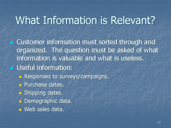 What Information is Relevant? n n Customer information must sorted through and organized. The