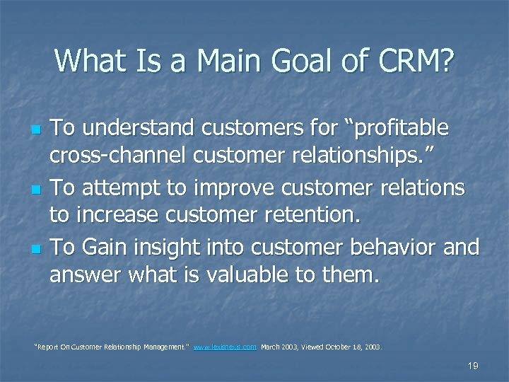 What Is a Main Goal of CRM? n n n To understand customers for
