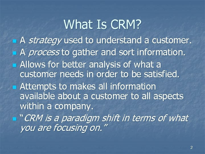 What Is CRM? n n n A strategy used to understand a customer. A