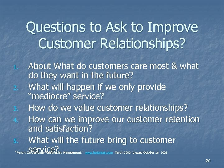 Questions to Ask to Improve Customer Relationships? 1. 2. 3. 4. 5. About What
