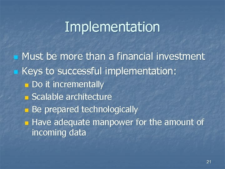 Implementation n n Must be more than a financial investment Keys to successful implementation: