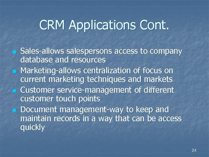 CRM Applications Cont. n n Sales-allows salespersons access to company database and resources Marketing-allows