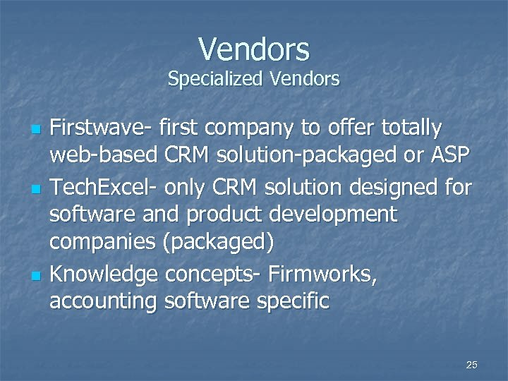 Vendors Specialized Vendors n n n Firstwave- first company to offer totally web-based CRM