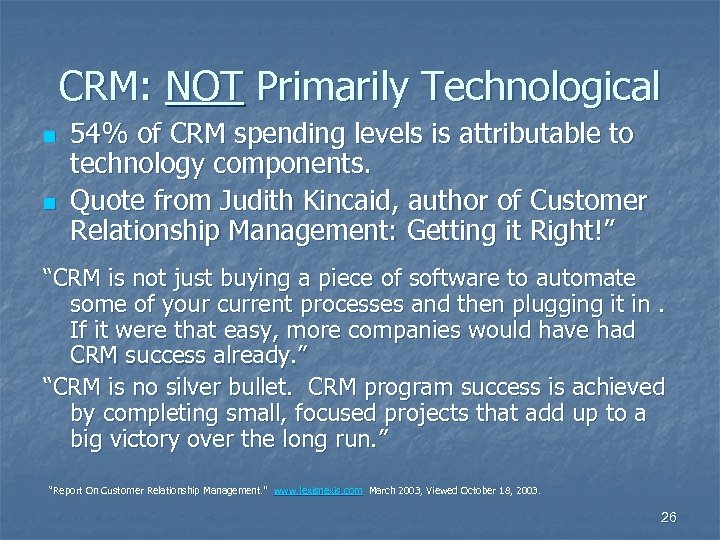 CRM: NOT Primarily Technological n n 54% of CRM spending levels is attributable to