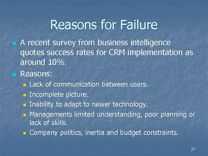 Reasons for Failure n n A recent survey from business intelligence quotes success rates