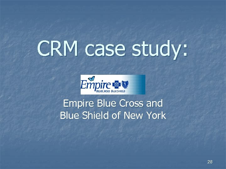 CRM case study: Empire Blue Cross and Blue Shield of New York 28