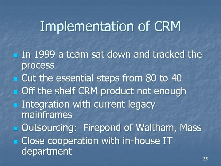 Implementation of CRM n n n In 1999 a team sat down and tracked