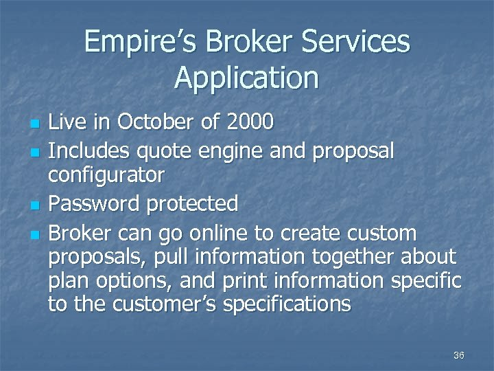 Empire's Broker Services Application n n Live in October of 2000 Includes quote engine