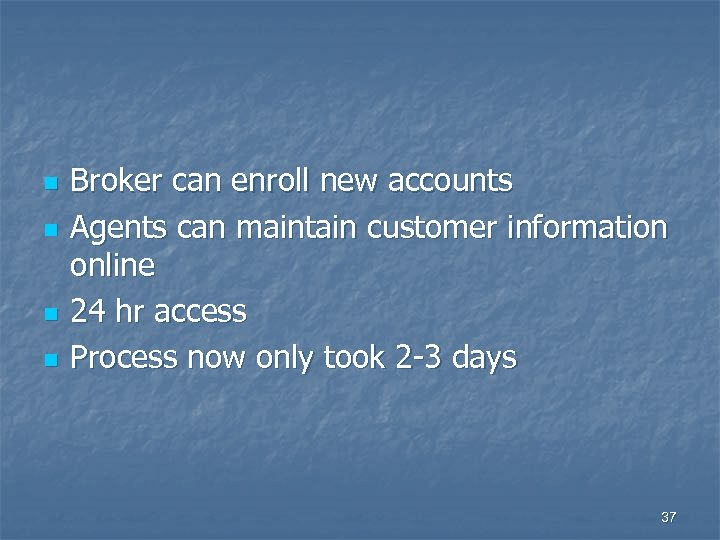 n n Broker can enroll new accounts Agents can maintain customer information online 24