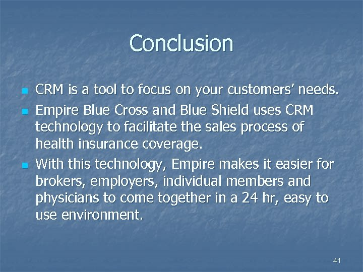 Conclusion n CRM is a tool to focus on your customers' needs. Empire Blue