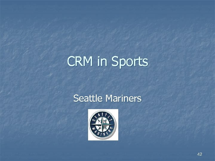 CRM in Sports Seattle Mariners 42