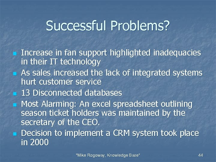 Successful Problems? n n n Increase in fan support highlighted inadequacies in their IT