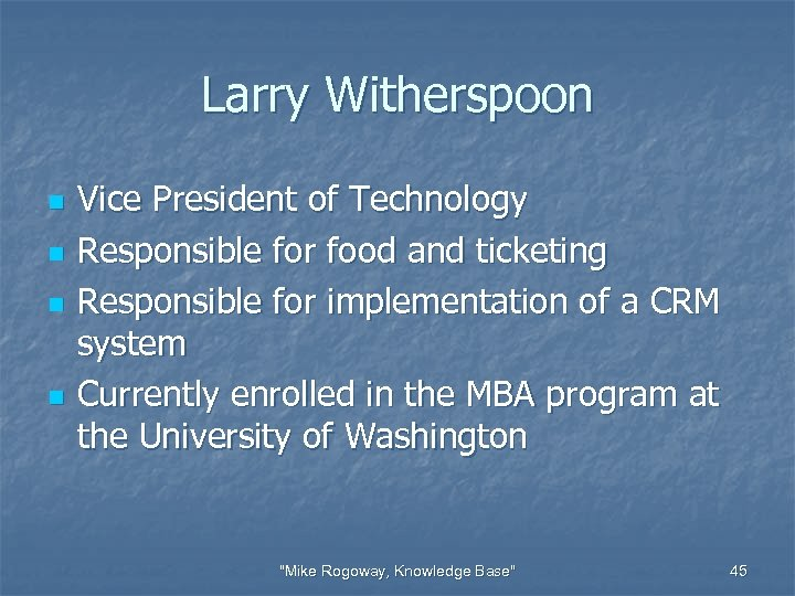 Larry Witherspoon n n Vice President of Technology Responsible for food and ticketing Responsible