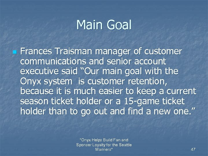 Main Goal n Frances Traisman manager of customer communications and senior account executive said