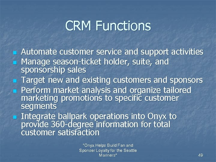 CRM Functions n n n Automate customer service and support activities Manage season-ticket holder,