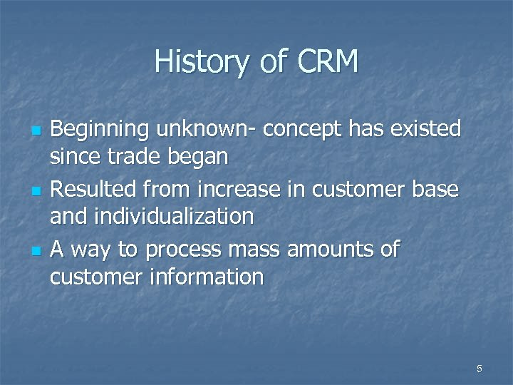 History of CRM n n n Beginning unknown- concept has existed since trade began