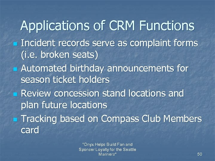 Applications of CRM Functions n n Incident records serve as complaint forms (i. e.