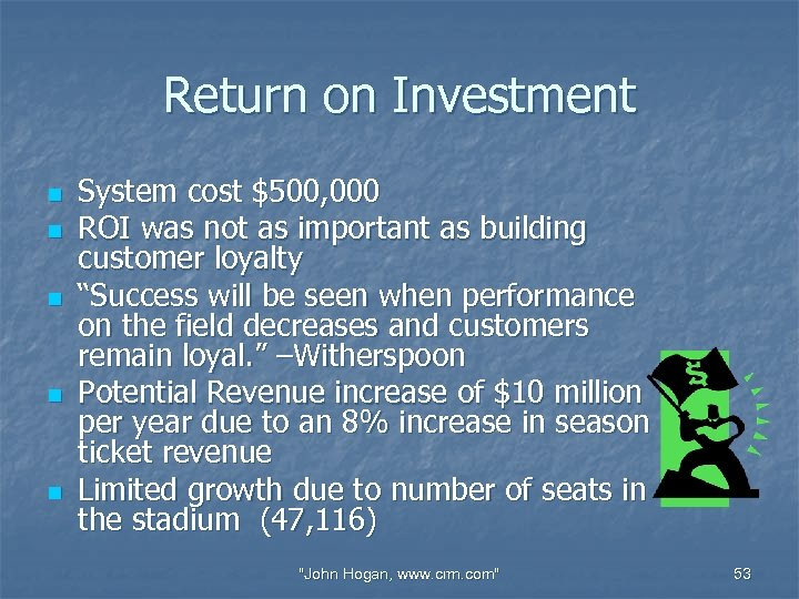Return on Investment n n n System cost $500, 000 ROI was not as