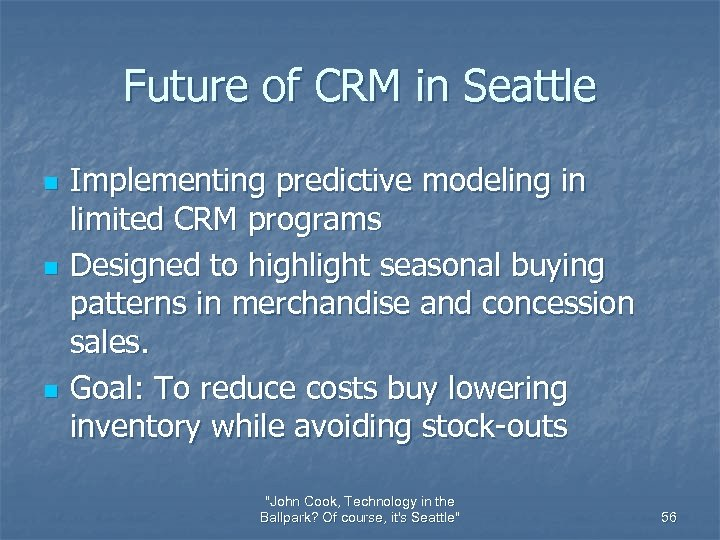 Future of CRM in Seattle n n n Implementing predictive modeling in limited CRM