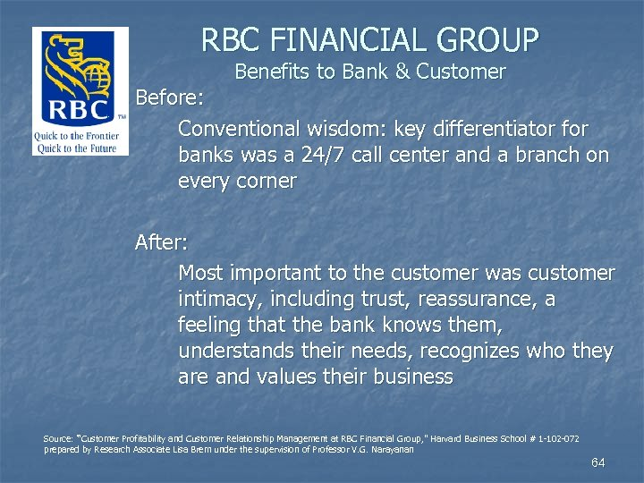 RBC FINANCIAL GROUP Benefits to Bank & Customer Before: Conventional wisdom: key differentiator for